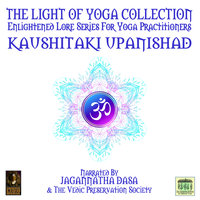 The Light Of Yoga Collection– Kaushitaki Upanishad - Unknown