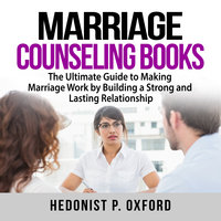 Marriage Counseling Books: The Ultimate Guide to Making Marriage Work by Building a Strong and Lasting Relationship - Hedonist P. Oxford