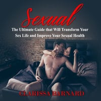 Sexual: The Ultimate Guide That Will Transform Your Sex Life and Improve Your Sexual Health - Clarissa Barnard