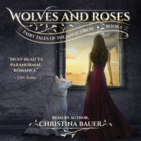 Fairy Tales of the Magicorum: Wolves And Roses (Book #1) - Christina Bauer