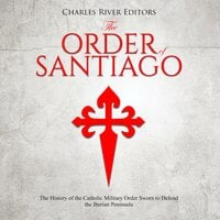 The Order of Santiago - Charles River Editors