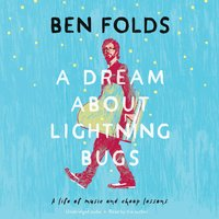 A Dream About Lightning Bugs: A Life of Music and Cheap Lessons - Ben Folds