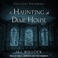 A Haunting at Dixie House - M.L. Bullock