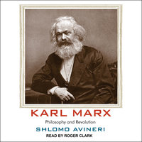 Karl Marx: Philosophy and Revolution - Shlomo Avineri