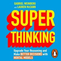 Super Thinking: Upgrade Your Reasoning and Make Better Decisions with Mental Models - Lauren McCann,Gabriel Weinberg