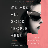 We Are All Good People Here - Susan Rebecca White
