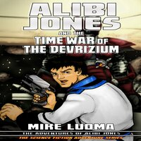 Alibi Jones and the Time War of The Devrizium - Mike Luoma