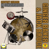 Geoffrey Giuliano's In Conversation with Ginger Baker & Jack Bruce - Geoffrey Giuliano