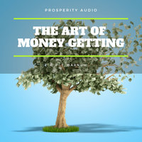 The Art of Money Getting: Golden Rules for Making Money - P.T. Barnum