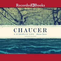 Chaucer: A European Life - Marion Turner