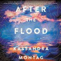 After the Flood: A Novel - Kassandra Montag