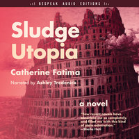 Sludge Utopia - Catherine Fatima