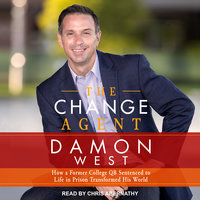 The Change Agent: How a Former College QB Sentenced to Life in Prison Transformed His World - Damon West