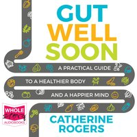 Gut Well Soon: A Practical Guide to a Healthier Body and a Happier Mind - Catherine Rogers