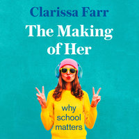 The Making of Her: Why School Matters - Clarissa Farr