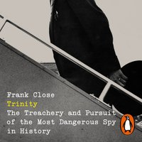 Trinity: The Treachery and Pursuit of the Most Dangerous Spy in History - Frank Close