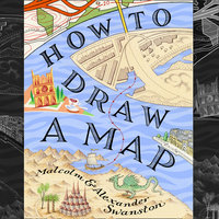 How to Draw a Map - Malcolm Swanston,Alex Swanston