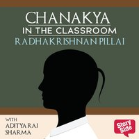Chanakya in the Classroom: Life Lessons for Students - Radhakrishnan Pillai