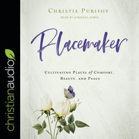 Placemaker: Cultivating Places of Comfort, Beauty, and Peace - Christie Purifoy