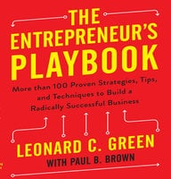 The Entrepreneur's Playbook: More than 100 Proven Strategies, Tips, and Techniques to Build a Radically Successful Business - Leonard C. Green