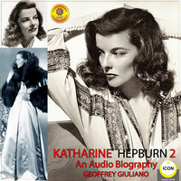 Katharine Hepburn: An Audio Biography 2 - Geoffrey Giuliano