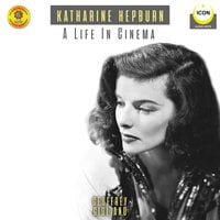 Katharine Hepburn: A Life In Cinema – An Audio Biography - Geoffrey Giuliano