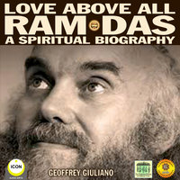 Love Above: All Ram Das – A Spiritual Biography - Geoffrey Giuliano