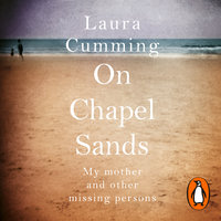 On Chapel Sands: My mother and other missing persons - Laura Cumming