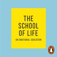 The School of Life: An Emotional Education - The School of Life
