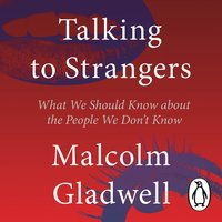 Talking to Strangers: What We Should Know about the People We Don't Know - Malcolm Gladwell