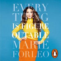 Everything is Figureoutable: How One Simple Belief Can Help Us Overcome Any Obstacle and Create Unstoppable Success - Marie Forleo