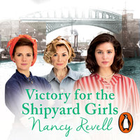 Victory for the Shipyard Girls - Nancy Revell