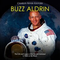 Buzz Aldrin: The Life and Legacy of the Second Astronaut to Walk on the Moon - Charles River Editors