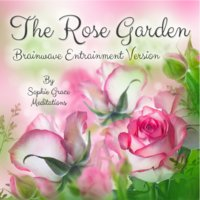 The Rose Garden. Brainwave Entrainment Version - Sophie Grace Meditations