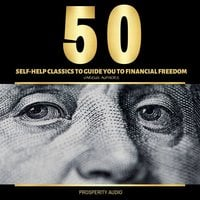 50 Self-Help Classics to Guide You to Financial Freedom - James Allen, Napoleon Hill, Wallace D. Wattles, Benjamin Franklin, Khalil Gibran, Lao Tzu, Sun Tzu, P.T. Barnum, Henry Harrison Brown, George Samuel Clason