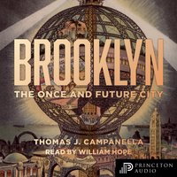 Brooklyn: The Once and Future City - Thomas Campanella