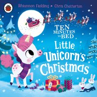 Ten Minutes to Bed: Little Unicorn's Christmas - Rhiannon Fielding