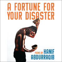 A Fortune For Your Disaster - Hanif Abdurraqib
