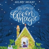 The Time of Green Magic - Hilary McKay