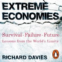 Extreme Economies: Survival, Failure, Future – Lessons from the World's Limits - Richard Davies