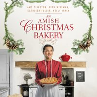 An Amish Christmas Bakery: Four Stories - Kathleen Fuller,Beth Wiseman,Amy Clipston,Kelly Irvin
