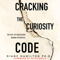 Cracking the Curiosity Code: The Key to Unlocking Human Potential - Diane Hamilton