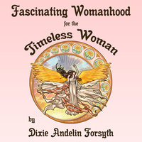 Fascinating Womanhood for the Timeless Woman - Dixie Andelin Forsyth