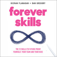 Forever Skills: The 12 Skills to Futureproof Yourself, Your Team, and Your Kids - Dan Gregory,Kieran Flanagan
