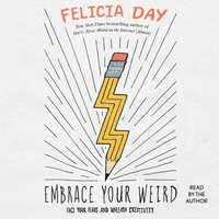 Embrace Your Weird: Face Your Fears and Unleash Creativity - Felicia Day