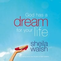 God Has a Dream For Your Life (And Those Who Pretend They're Not) - Sheila Walsh