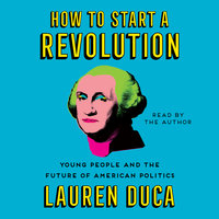 How to Start a Revolution: Young People and the Future of American Politics - Lauren Duca