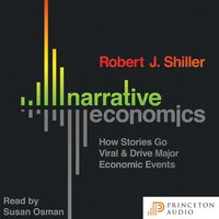 Narrative Economics: How Stories Go Viral and Drive Major Economic Events - Robert J. Shiller