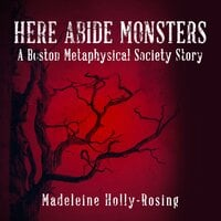 Here Abide Monsters - Madeleine Holly-Rosing