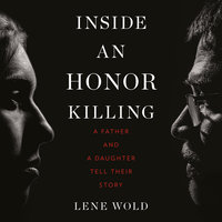 Inside an Honor Killing: A Father and a Daughter Tell Their Story - Lene Wold